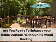 Enhance your home outlook with our IPE wood decking