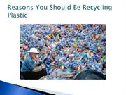 Reasons You Should Be Recycling Plastic