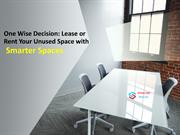 One Wise Decision: Lease or Rent Your Unused Space with Smarter Spaces