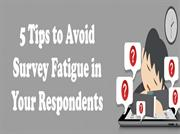 5 Tips to avoid Survey Fatigue in  Survey  Respondents