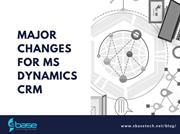 Major Changes for MS Dynamics CRM