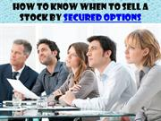 How to Know When to Sell a Stock by Secured Options