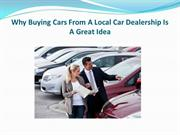 Why Buying Cars From A Local Car Dealership Is A Great Idea