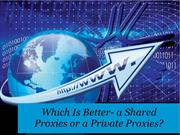 Which Is Better- a Shared Proxies or a Private Proxies