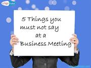 5 Things you must not say at a business meeting