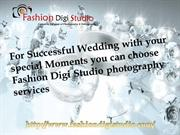 For Successful Wedding with your special Moments you can choose Fashio