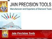 JainPrecisionTools - Diamond Tools Manufacturers