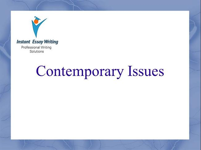 contemporary issues sample by instant essay writing authorstream