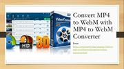 Convert MP4 to WebM with MP4 to WebM Converter