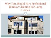 Why You Should Hire Professional Window Cleaning For Large Homes