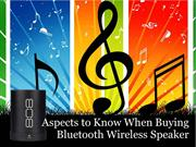 Aspects to Know When Buying Bluetooth Wireless Speaker