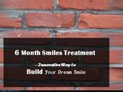6 Month Smiles Treatment – Innovative Way to Build Your Dream Smile