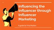 Influencing the Influencer through Influencer Marketing