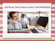 Dell Router Tech Support number 1-844-449-0455.