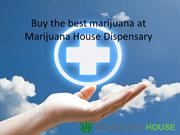 Buy the best marijuana at Marijuana House Dispensary