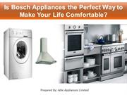 Is Bosch Appliances the Perfect Way to Make Your Life Comfortable