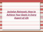 Jackalyn Rainosek How to Achieve Your Goals in Every Aspect of Life