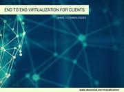 End to End Virtualization for Clients
