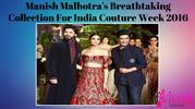 Manish Malhotra's Breathtaking Collection For India Couture Week 2016