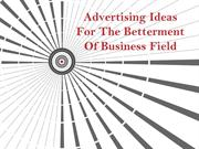Advertising Ideas For The Betterment Of Business Field