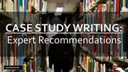 CASE STUDY WRITING: Expert Recommendations