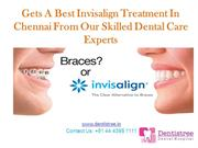 Gets A Best Invisalign Treatment In Chennai From Dentists