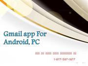 Gmail app For Android Call 1-877-587-1877 for support