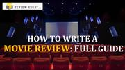 How to Write a Movie Review: Full Guide