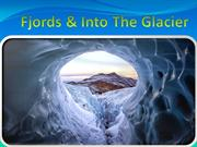 Fjords & Into The Glacier