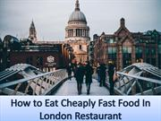 How to Eat Cheaply Fast Food In London Restaurant
