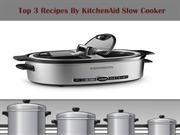 Top 3 Recipes with Kithenaid Slow cooker