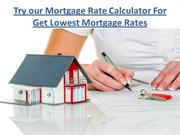 Try our Mortgage Rate Calculator For Get Lowest Mortgage Rates