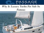 Why Is Luxury Yachts For Sale So Famous
