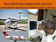 Now World Class Medical Air and train Ambulance Services from ranchi a