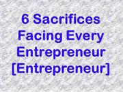 6 Sacrifices Facing Every Entrepreneur [Entrepreneur]