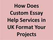 How Does Custom Essay Help Services in UK Format Your Projects