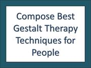 Compose Best Gestalt Therapy Techniques for People