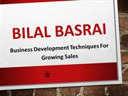 Bilal Basrai - Business Development Techniques For Growing Sales