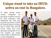 Unique trend to take an IRYD-activa on rent in Bangalore.