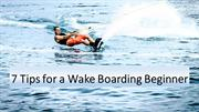 All You Need To Know: 7 Tips for a Wake Boarding Beginner