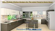 Why Modular Kitchen Designs Are The Latest Trend in Home Decor?
