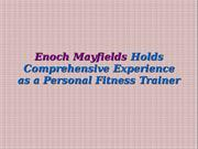 Enoch Mayfields Holds Comprehensive Experience as a Personal Fitness T