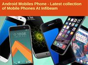 Android Mobiles Phone - Latest collection of Mobile Phones At Infibeam