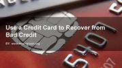 Use a Credit Card to Recover from Bad Credit
