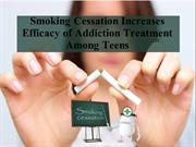 Smoking Cessation Increases Efficacy of Addiction Treatment Among Teen