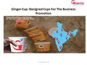 Ginger Cup: Designed Cups For The Business Promotion