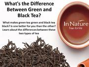 What's the Difference Between Green and Black Tea?