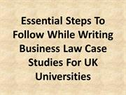 Essential Steps To Follow While Writing Business Law Case Studies For