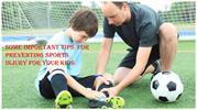 SOME IMPORTANT TIPS  FOR PREVENTING SPORTS INJURY FOR YOUR KIDS