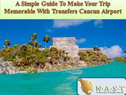 A Simple Guide To Make Your Trip Memorable With Transfers Cancun Airpo